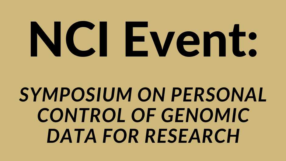 NCI Event: Symposium on Personal Control of Genomic Data for Research
